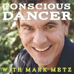 Conscious Dancer Podcast with Mark Metz
